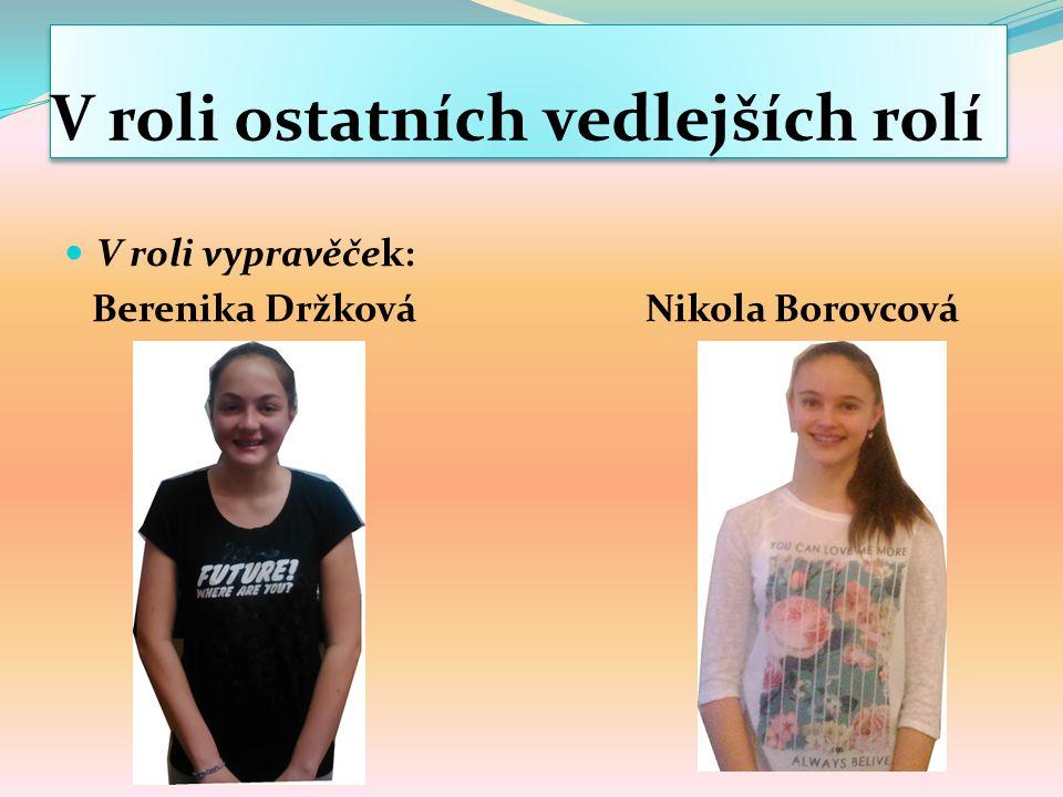 V roli ostatních vedlejších rolí V roli vypravěček: Berenika Držková Nikola Borovcová