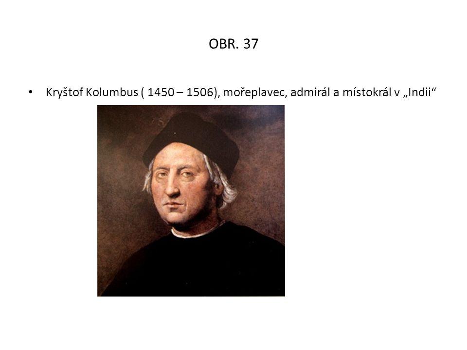 """OBR. 37 Kryštof Kolumbus ( 1450 – 1506), mořeplavec, admirál a místokrál v """"Indii"""""""
