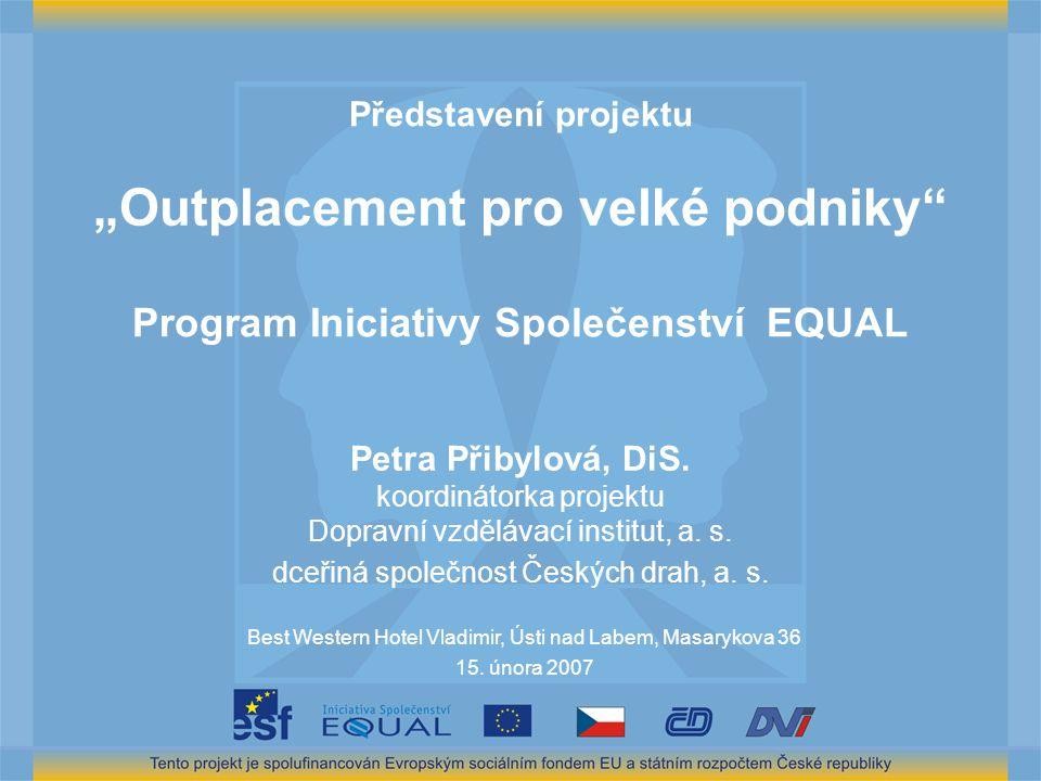 Vymezení Programu Iniciativy Společenství EQUAL Podpora nových přístupů k řešení nerovností a diskriminace v práci a v přístupu k zaměstnání Součást Evropské strategie zaměstnanosti Spolufinancování projektu 75 % ze Strukturálních fondů EU (Evropský sociální fond - ESF) a 25 % ze státního rozpočtu České republiky Řídící orgán (ŘO) Programu Iniciativy Společenství EQUAL v ČR - MPSV ČR