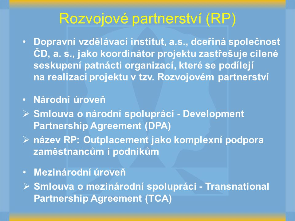 Rozvojové partnerství (RP) Dopravní vzdělávací institut, a.s., dceřiná společnost ČD, a. s., jako koordinátor projektu zastřešuje cílené seskupení pat