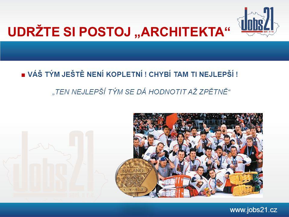 """UDRŽTE SI POSTOJ """"ARCHITEKTA www.jobs21.cz ■ VÁŠ TÝM JEŠTĚ NENÍ KOPLETNÍ ."""