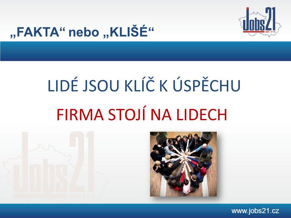 """www.jobs21.cz LIDÉ JSOU KLÍČ K ÚSPĚCHU """"FAKTA nebo """"KLIŠÉ FIRMA STOJÍ NA LIDECH"""