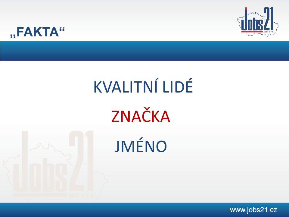 """www.jobs21.cz JMÉNO """"FAKTA ZNAČKA KVALITNÍ LIDÉ"""