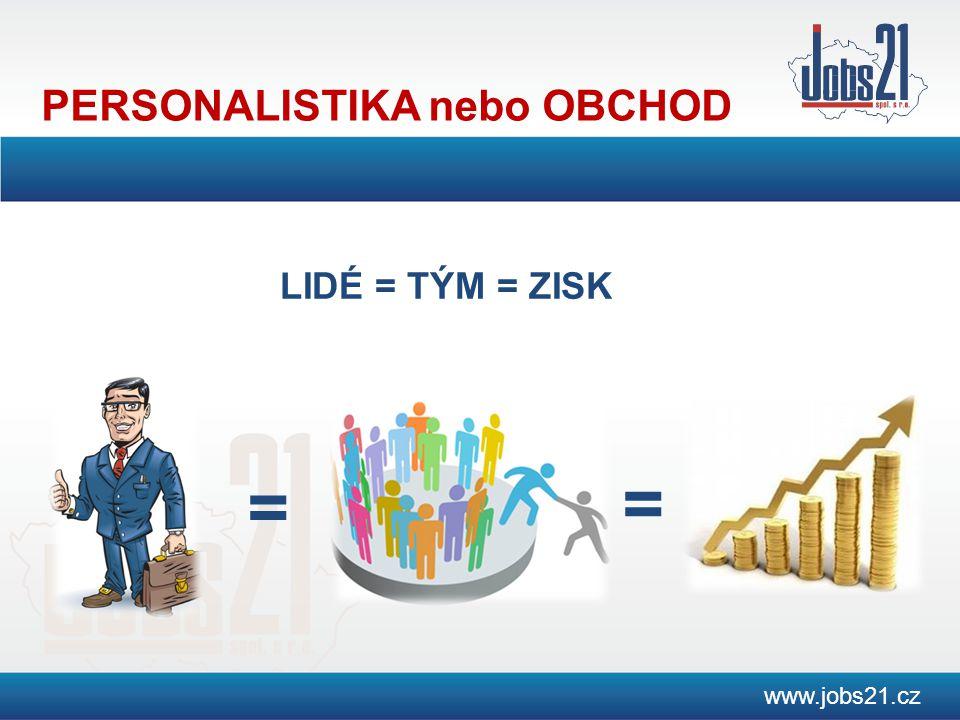 PERSONALISTIKA nebo OBCHOD www.jobs21.cz LIDÉ = TÝM = ZISK = =