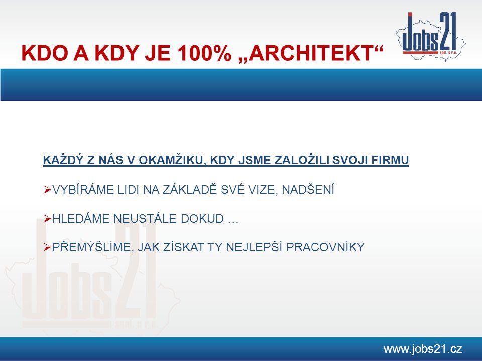 """KDO A KDY JE 100% """"ARCHITEKT"""" www.jobs21.cz KAŽDÝ Z NÁS V OKAMŽIKU, KDY JSME ZALOŽILI SVOJI FIRMU  VYBÍRÁME LIDI NA ZÁKLADĚ SVÉ VIZE, NADŠENÍ  HLEDÁ"""