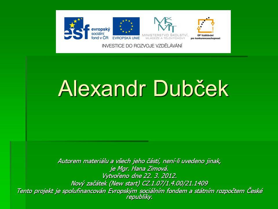 Alexandr Dubček Autorem materiálu a všech jeho částí, není-li uvedeno jinak, je Mgr. Hana Zimová. Vytvořeno dne 22. 3. 2012. Nový začátek (New start)