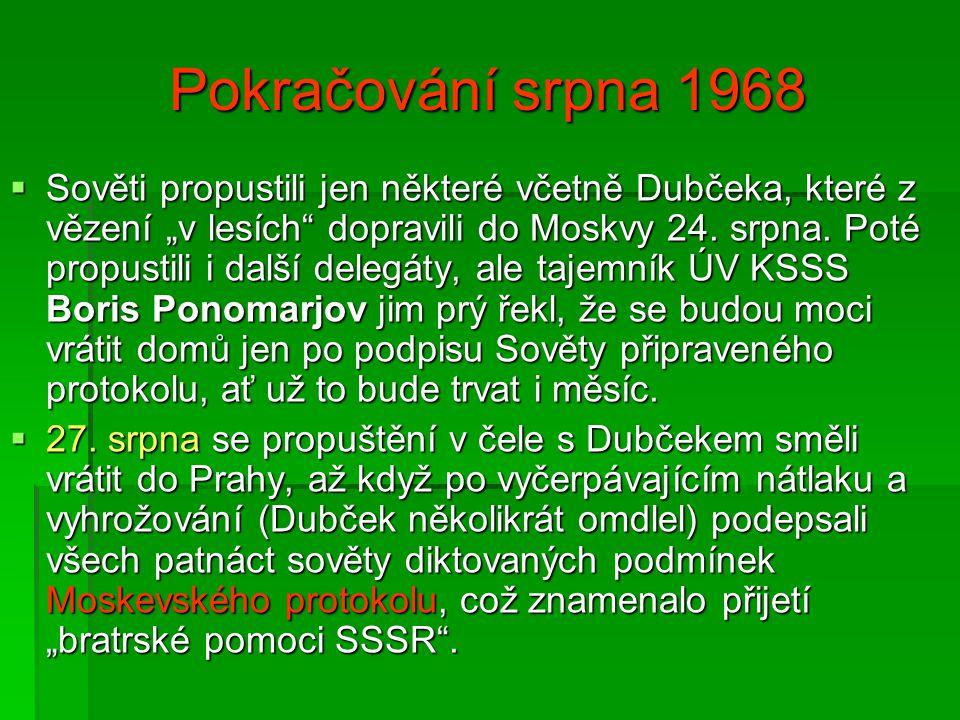 """Pokračování srpna 1968  Sověti propustili jen některé včetně Dubčeka, které z vězení """"v lesích"""" dopravili do Moskvy 24. srpna. Poté propustili i dalš"""