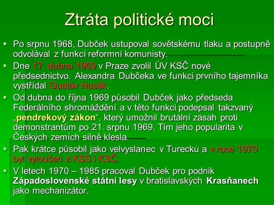 Ztráta politické moci  Po srpnu 1968, Dubček ustupoval sovětskému tlaku a postupně odvolával z funkcí reformní komunisty.  Dne 17. dubna 1969 v Praz