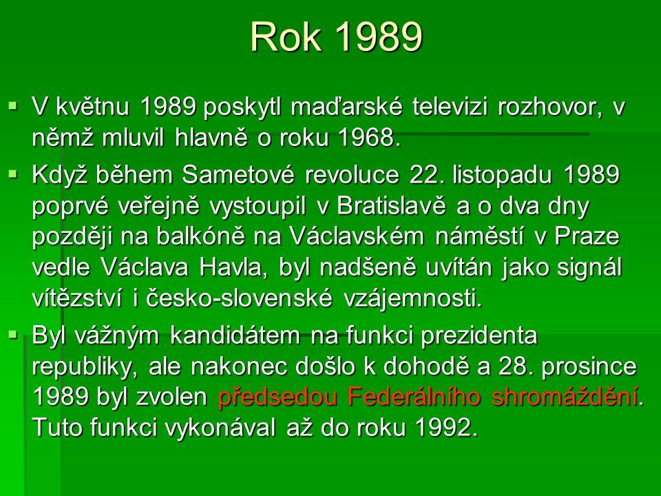 Rok 1989  V květnu 1989 poskytl maďarské televizi rozhovor, v němž mluvil hlavně o roku 1968.  Když během Sametové revoluce 22. listopadu 1989 poprv