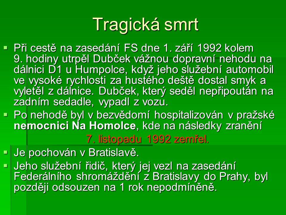 Tragická smrt  Při cestě na zasedání FS dne 1. září 1992 kolem 9. hodiny utrpěl Dubček vážnou dopravní nehodu na dálnici D1 u Humpolce, když jeho slu