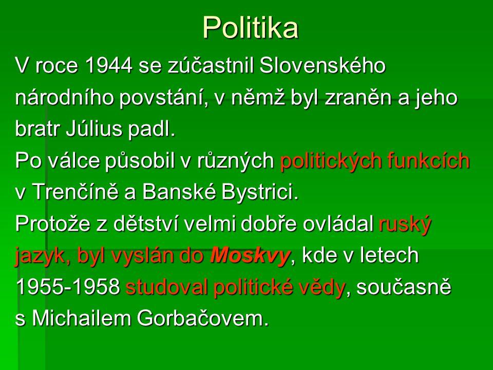 Politika V roce 1944 se zúčastnil Slovenského národního povstání, v němž byl zraněn a jeho bratr Július padl.