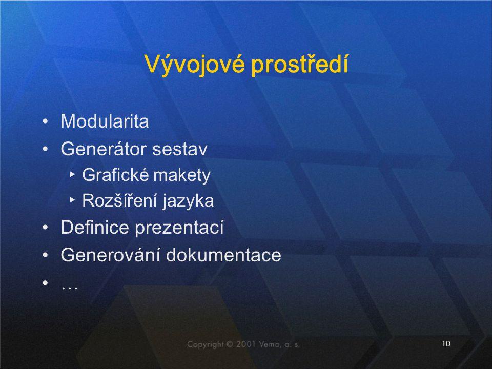 10 Vývojové prostředí Modularita Generátor sestav ▸Grafické makety ▸Rozšíření jazyka Definice prezentací Generování dokumentace …
