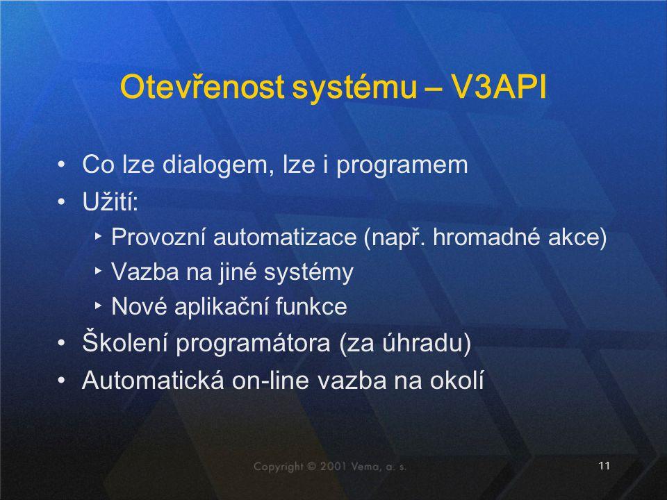 11 Otevřenost systému – V3API Co lze dialogem, lze i programem Užití: ▸Provozní automatizace (např. hromadné akce) ▸Vazba na jiné systémy ▸Nové aplika