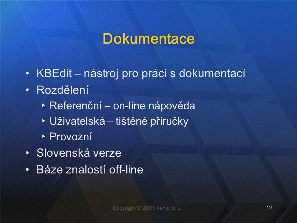 12 Dokumentace KBEdit – nástroj pro práci s dokumentací Rozdělení ▸Referenční – on-line nápověda ▸Uživatelská – tištěné příručky ▸Provozní Slovenská v