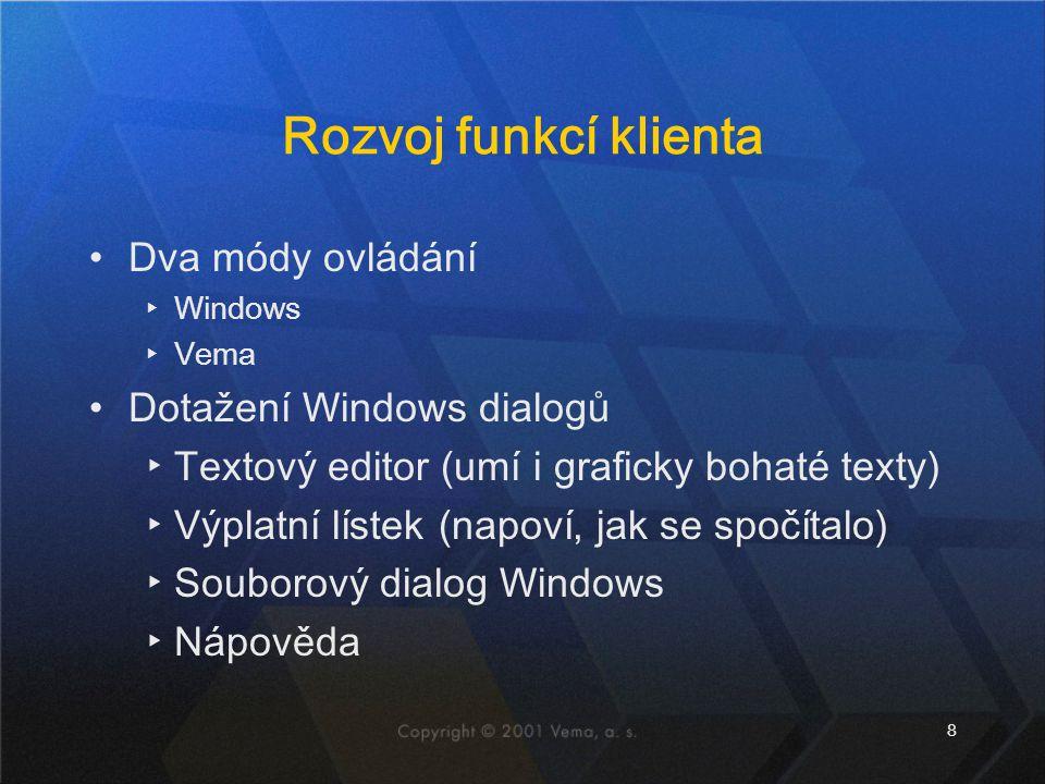 8 Rozvoj funkcí klienta Dva módy ovládání ▸Windows ▸Vema Dotažení Windows dialogů ▸Textový editor (umí i graficky bohaté texty) ▸Výplatní lístek (napo