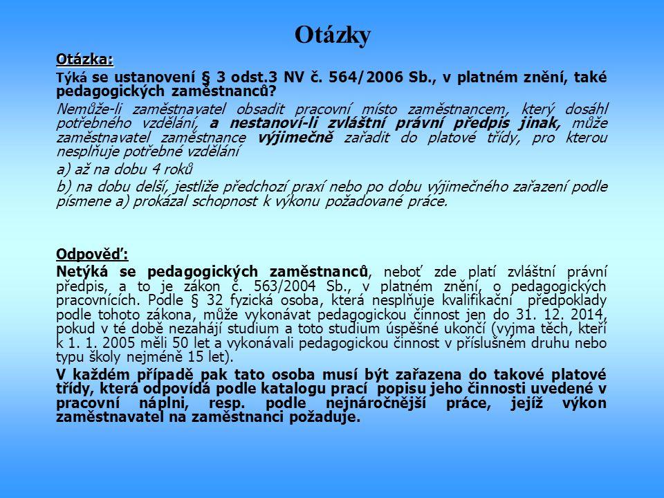 OtázkyOtázka: Týká se ustanovení § 3 odst.3 NV č. 564/2006 Sb., v platném znění, také pedagogických zaměstnanců? Nemůže-li zaměstnavatel obsadit praco