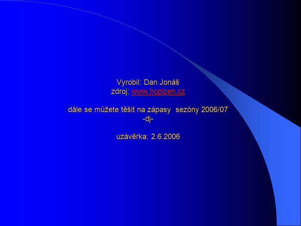 Vyrobil: Dan Jonáš zdroj: www.hcplzen.cz dále se můžete těšit na zápasy sezóny 2006/07 -dj- uzávěrka: 2.6.2006 www.hcplzen.cz