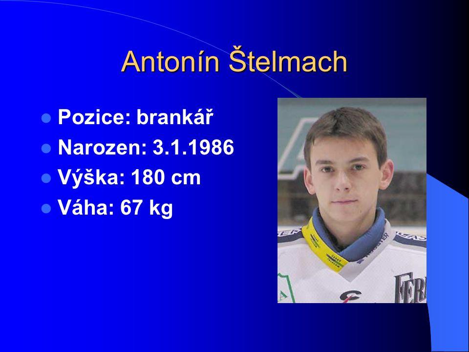 Antonín Štelmach Pozice: brankář Narozen: 3.1.1986 Výška: 180 cm Váha: 67 kg