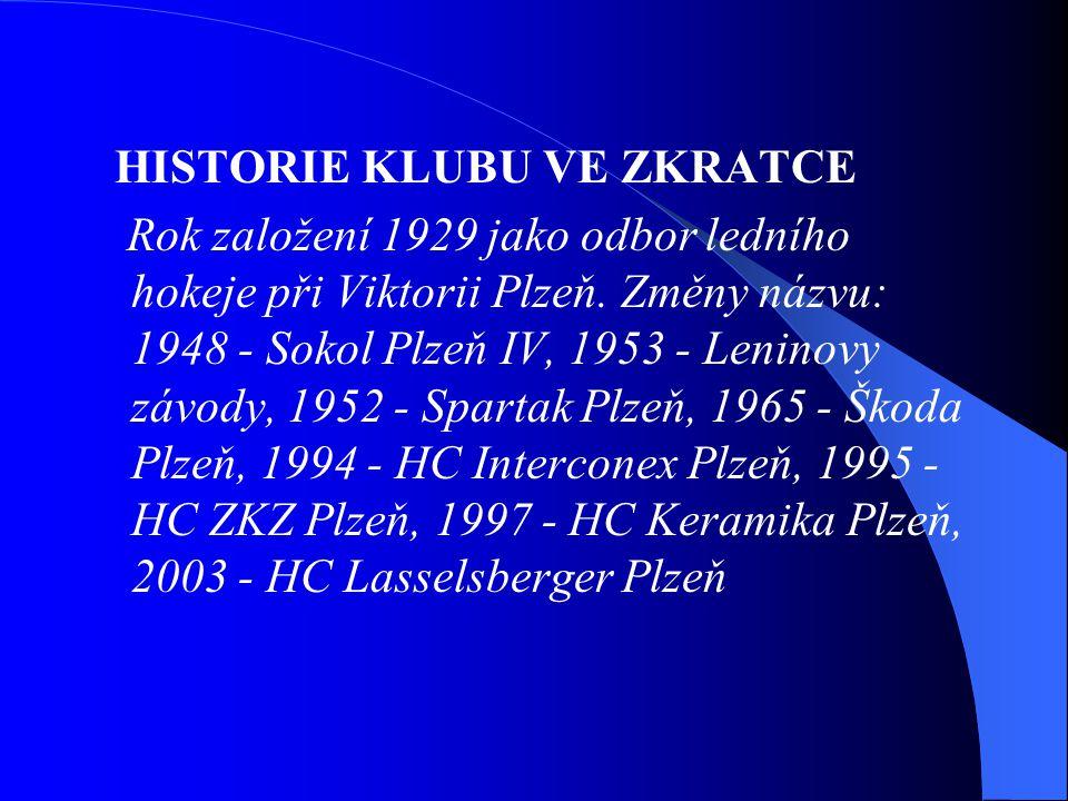 HISTORIE KLUBU VE ZKRATCE Rok založení 1929 jako odbor ledního hokeje při Viktorii Plzeň. Změny názvu: 1948 - Sokol Plzeň IV, 1953 - Leninovy závody,