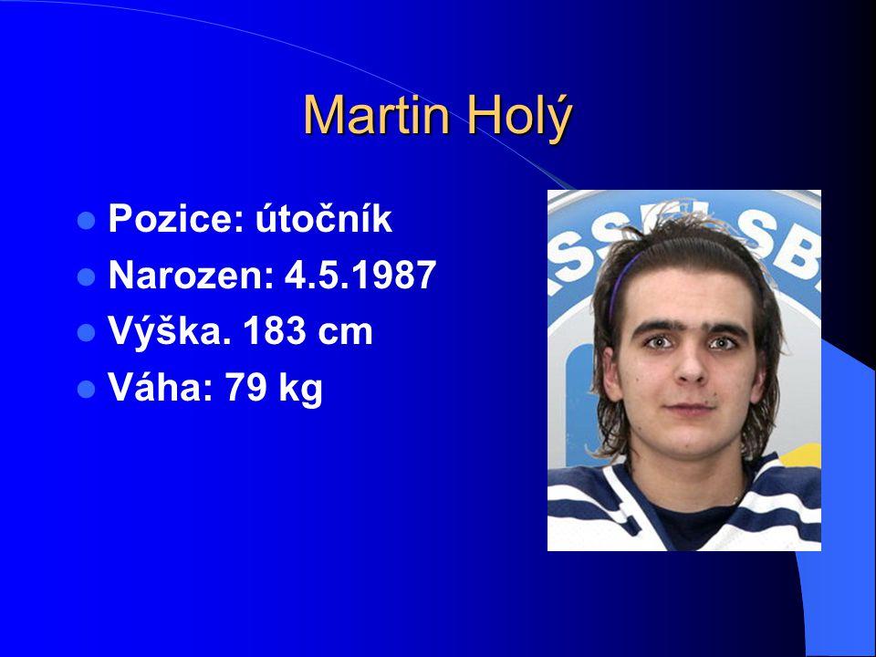 Martin Holý Pozice: útočník Narozen: 4.5.1987 Výška. 183 cm Váha: 79 kg
