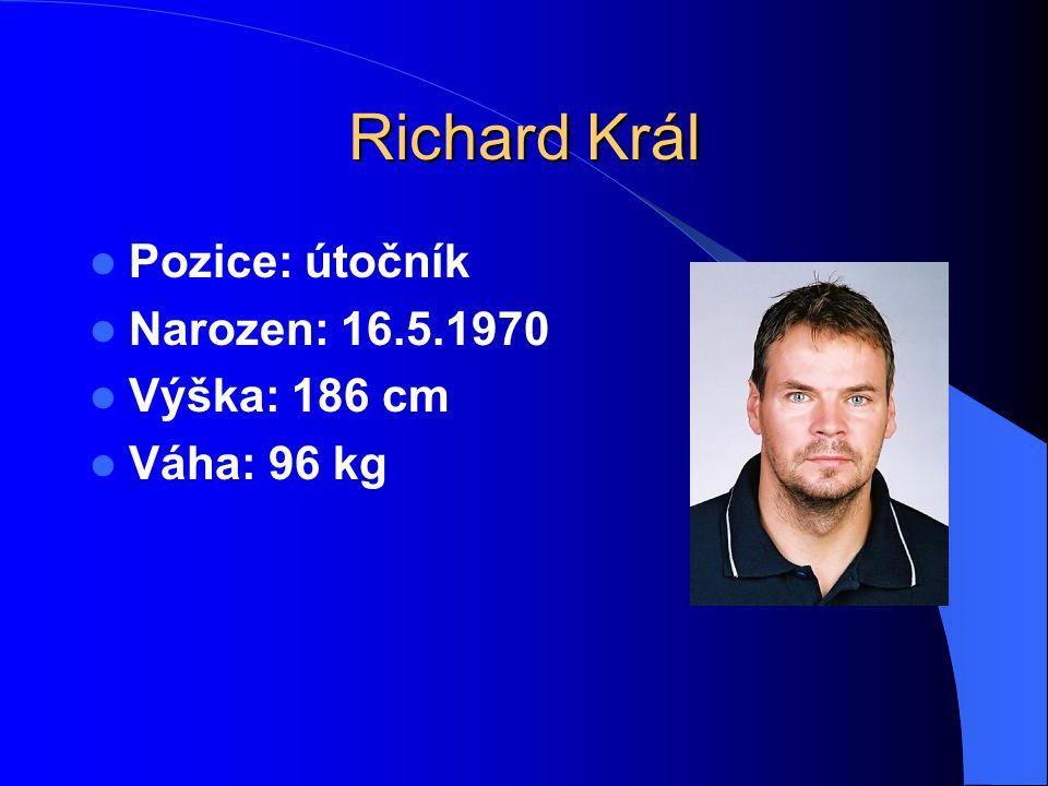 Richard Král Pozice: útočník Narozen: 16.5.1970 Výška: 186 cm Váha: 96 kg