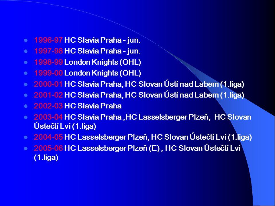 1996-97 HC Slavia Praha - jun. 1997-98 HC Slavia Praha - jun. 1998-99 London Knights (OHL) 1999-00 London Knights (OHL) 2000-01 HC Slavia Praha, HC Sl