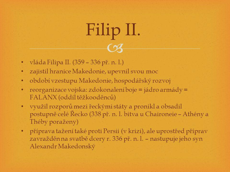  vláda Filipa II. (359 – 336 př. n. l.) zajistil hranice Makedonie, upevnil svou moc období vzestupu Makedonie, hospodářský rozvoj reorganizace vojsk