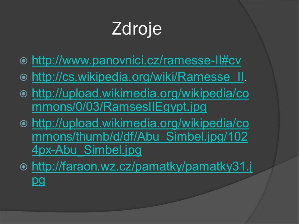 Zdroje  http://www.panovnici.cz/ramesse-II#cv http://www.panovnici.cz/ramesse-II#cv  http://cs.wikipedia.org/wiki/Ramesse_II. http://cs.wikipedia.or