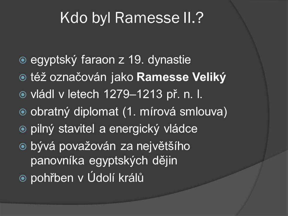 Kdo byl Ramesse II.?  egyptský faraon z 19. dynastie  též označován jako Ramesse Veliký  vládl v letech 1279–1213 př. n. l.  obratný diplomat (1.