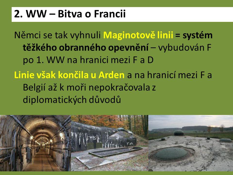 Němci se tak vyhnuli Maginotově linii = systém těžkého obranného opevnění – vybudován F po 1.