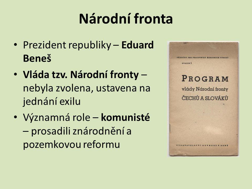 Národní fronta Prezident republiky – Eduard Beneš Vláda tzv. Národní fronty – nebyla zvolena, ustavena na jednání exilu Významná role – komunisté – pr