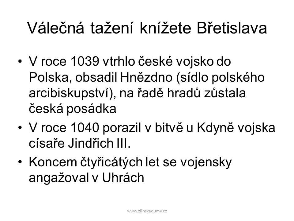 www.zlinskedumy.cz Válečná tažení knížete Břetislava V roce 1039 vtrhlo české vojsko do Polska, obsadil Hnězdno (sídlo polského arcibiskupství), na řa
