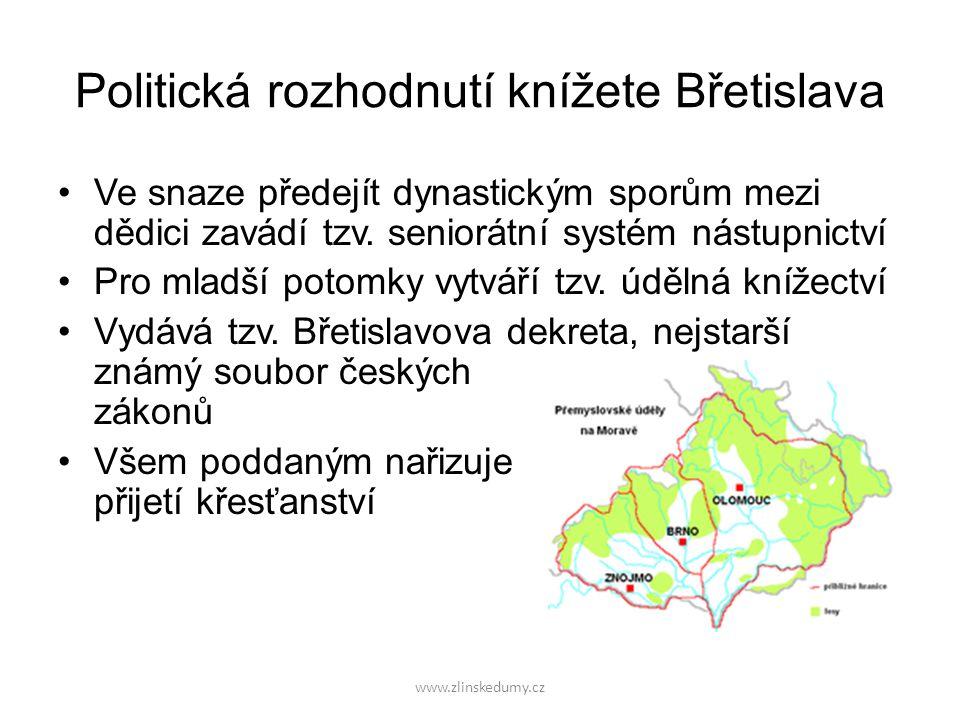 www.zlinskedumy.cz Politická rozhodnutí knížete Břetislava Ve snaze předejít dynastickým sporům mezi dědici zavádí tzv. seniorátní systém nástupnictví