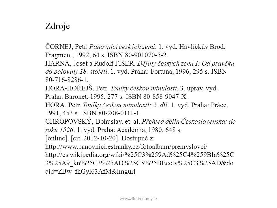 www.zlinskedumy.cz Zdroje ČORNEJ, Petr.Panovníci českých zemí.