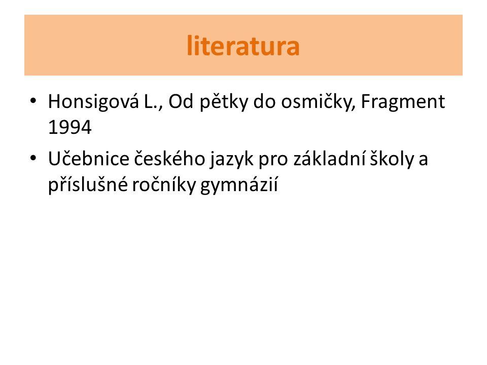 literatura Honsigová L., Od pětky do osmičky, Fragment 1994 Učebnice českého jazyk pro základní školy a příslušné ročníky gymnázií