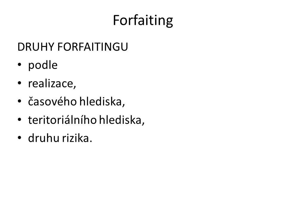 Forfaiting DRUHY FORFAITINGU podle realizace, časového hlediska, teritoriálního hlediska, druhu rizika.