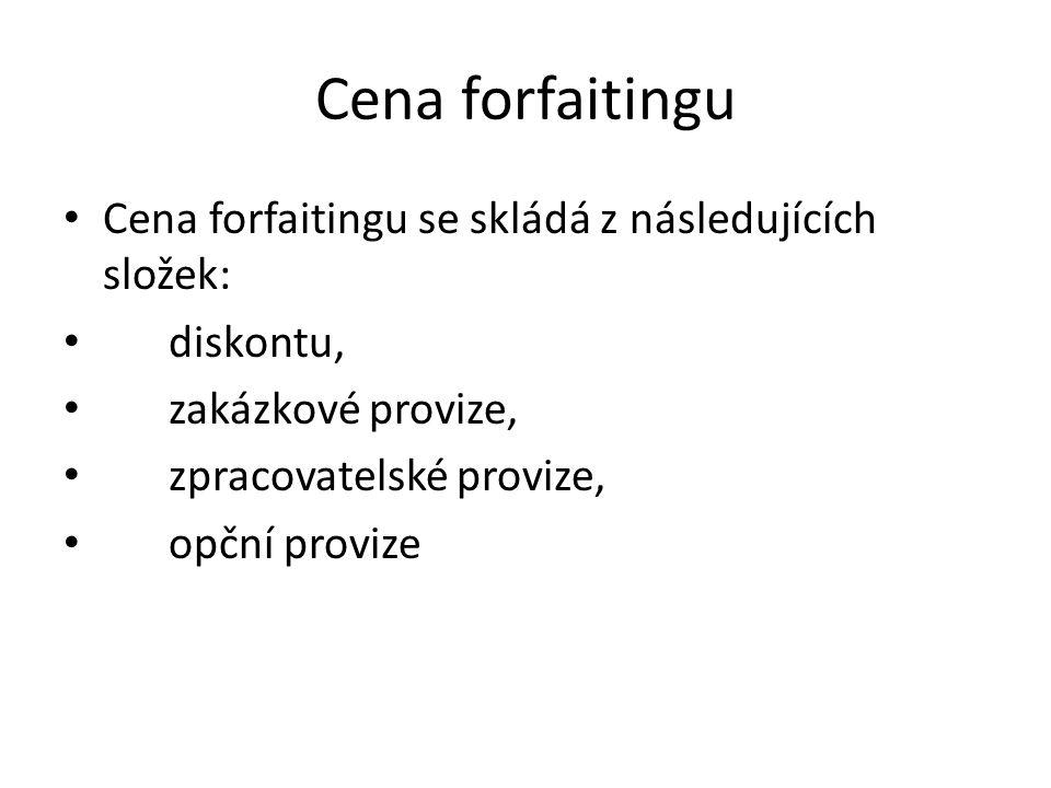 Cena forfaitingu Cena forfaitingu se skládá z následujících složek: diskontu, zakázkové provize, zpracovatelské provize, opční provize