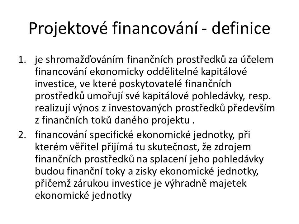 Projektové financování - definice 1.je shromažďováním finančních prostředků za účelem financování ekonomicky oddělitelné kapitálové investice, ve které poskytovatelé finančních prostředků umořují své kapitálové pohledávky, resp.