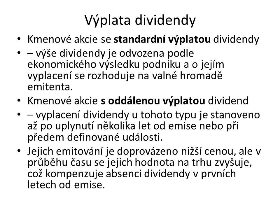 Výplata dividendy Kmenové akcie se standardní výplatou dividendy – výše dividendy je odvozena podle ekonomického výsledku podniku a o jejím vyplacení se rozhoduje na valné hromadě emitenta.