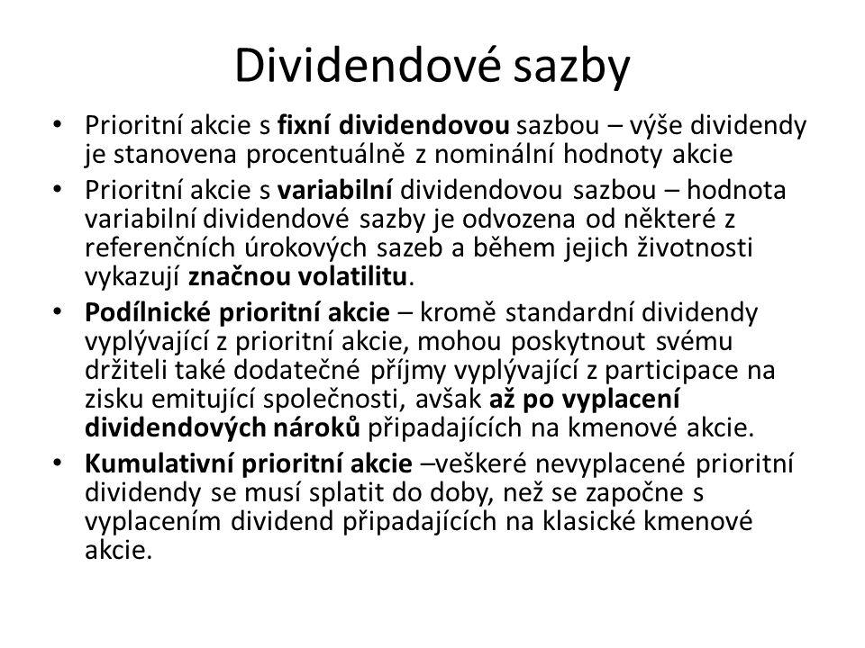 Dividendové sazby Prioritní akcie s fixní dividendovou sazbou – výše dividendy je stanovena procentuálně z nominální hodnoty akcie Prioritní akcie s variabilní dividendovou sazbou – hodnota variabilní dividendové sazby je odvozena od některé z referenčních úrokových sazeb a během jejich životnosti vykazují značnou volatilitu.
