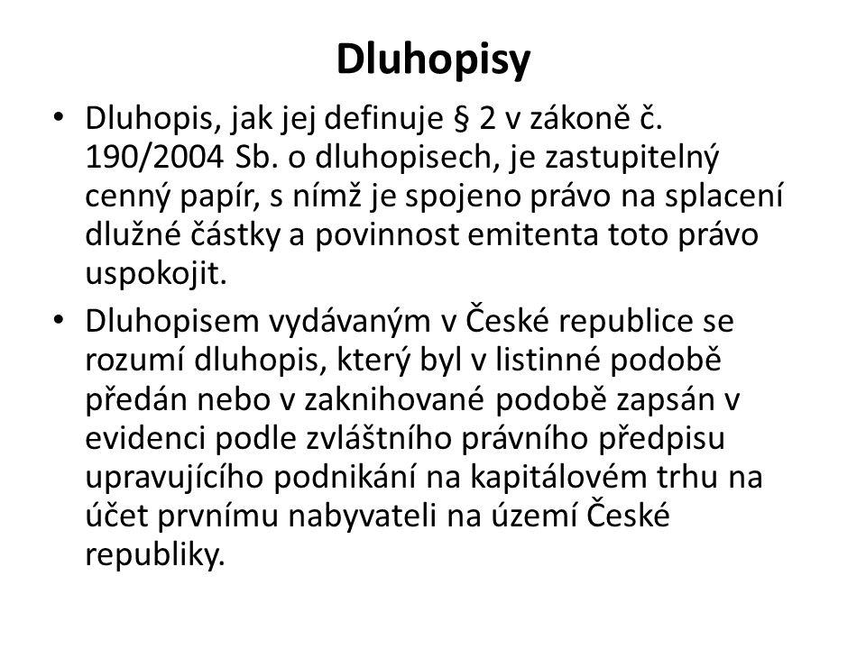 Dluhopisy Dluhopis, jak jej definuje § 2 v zákoně č. 190/2004 Sb. o dluhopisech, je zastupitelný cenný papír, s nímž je spojeno právo na splacení dluž