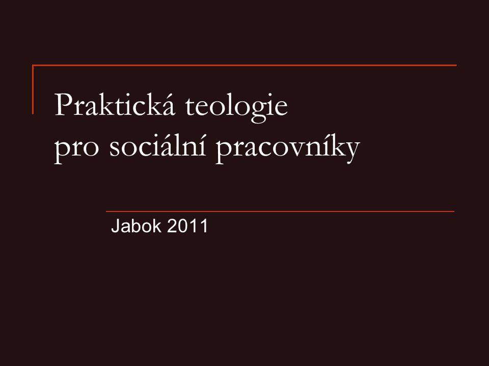 Praktická teologie pro sociální pracovníky Jabok 2011