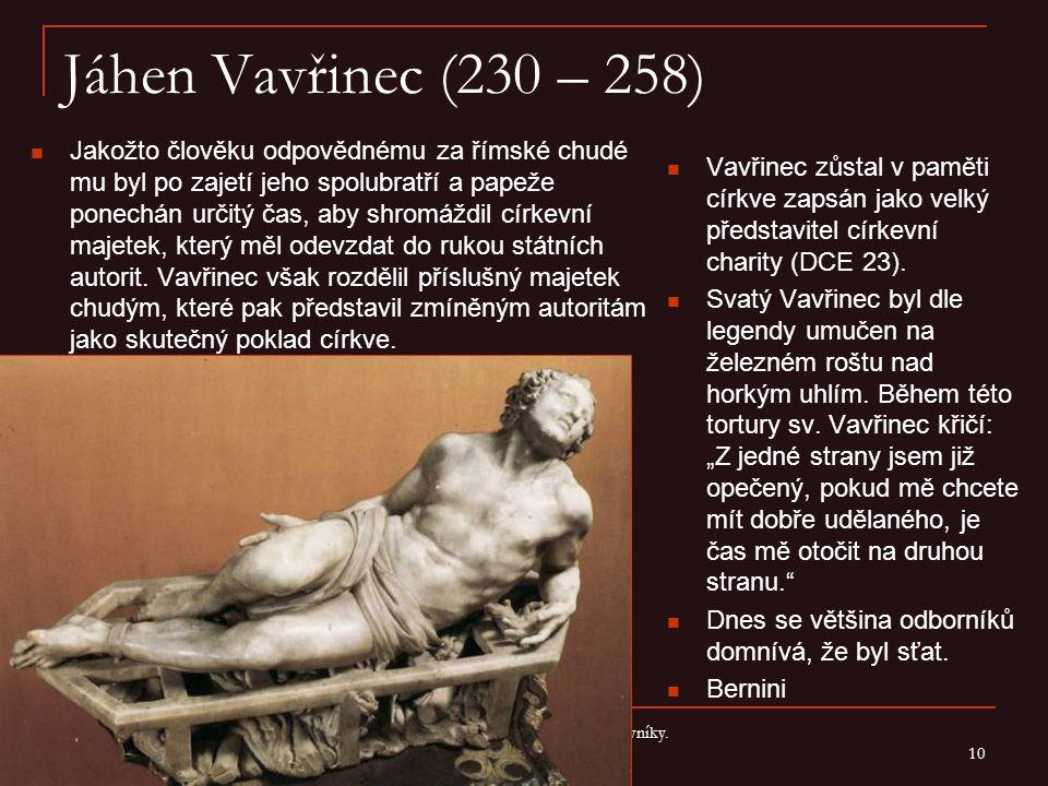 Jáhen Vavřinec (230 – 258) Vavřinec zůstal v paměti církve zapsán jako velký představitel církevní charity (DCE 23).