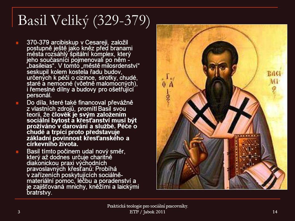 3 Praktická teologie pro sociální pracovníky. ETF / Jabok 2011 14 Basil Veliký (329-379) 370-379 arcibiskup v Cesareji, založil postupně ještě jako kn