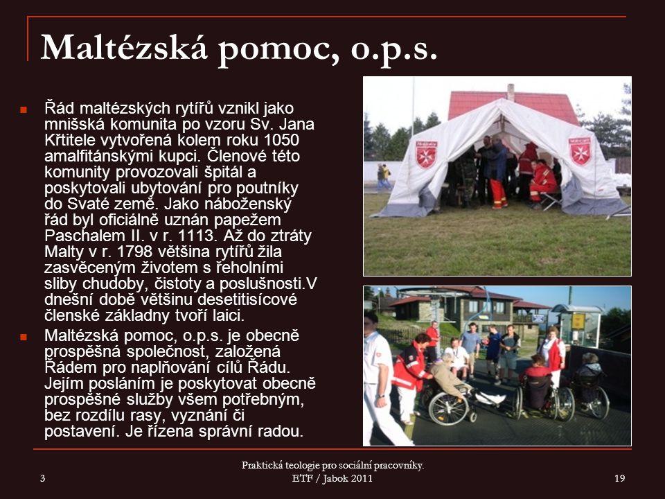 3 Praktická teologie pro sociální pracovníky.ETF / Jabok 2011 19 Maltézská pomoc, o.p.s.