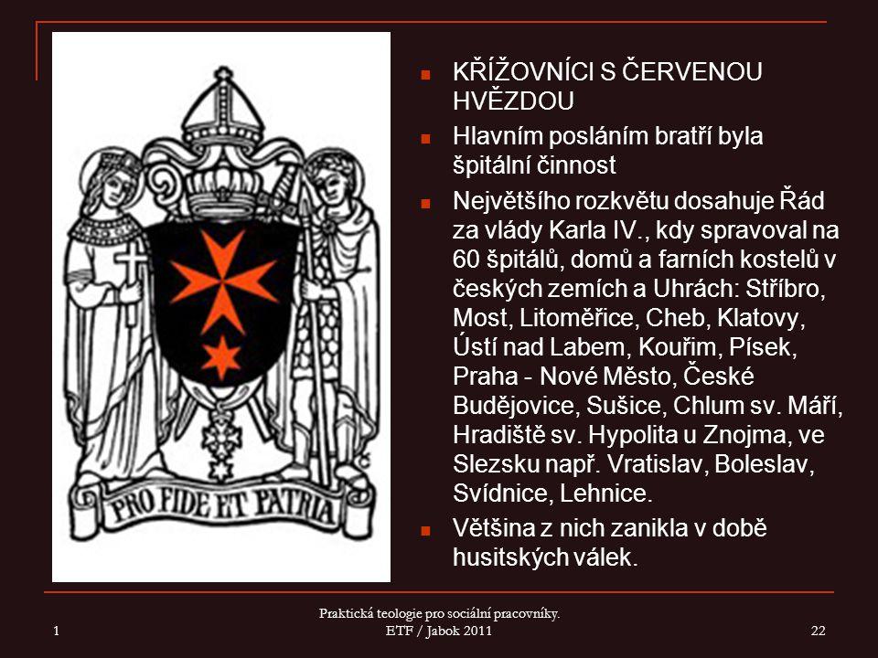 KŘÍŽOVNÍCI S ČERVENOU HVĚZDOU Hlavním posláním bratří byla špitální činnost Největšího rozkvětu dosahuje Řád za vlády Karla IV., kdy spravoval na 60 š