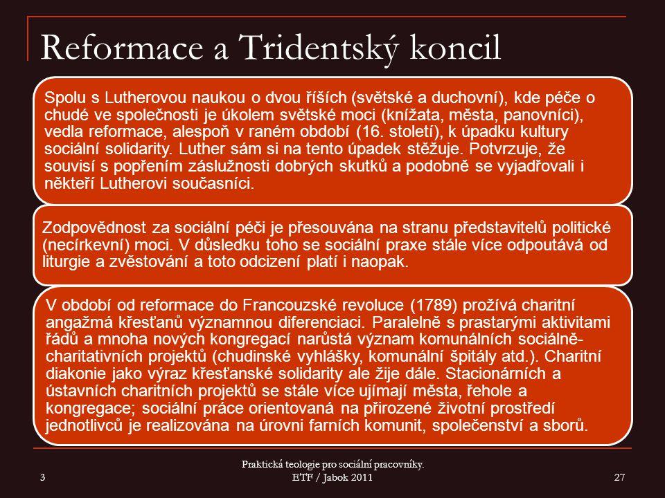 3 Praktická teologie pro sociální pracovníky. ETF / Jabok 2011 27 Reformace a Tridentský koncil Spolu s Lutherovou naukou o dvou říších (světské a duc