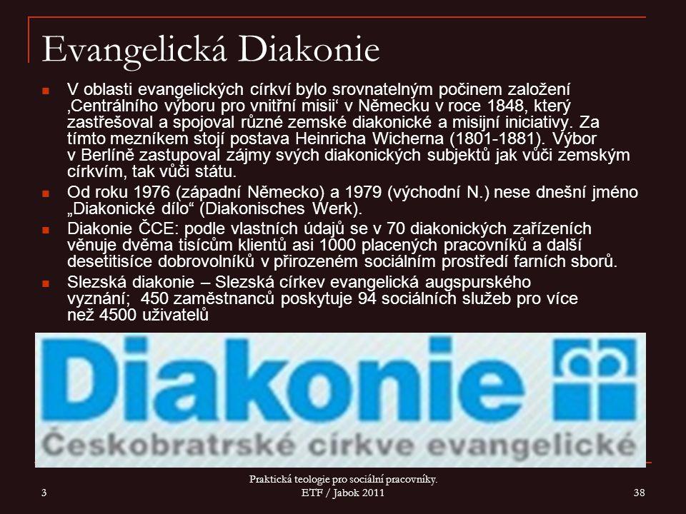 3 Praktická teologie pro sociální pracovníky. ETF / Jabok 2011 38 Evangelická Diakonie V oblasti evangelických církví bylo srovnatelným počinem založe