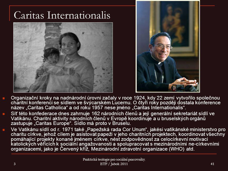 3 Praktická teologie pro sociální pracovníky. ETF / Jabok 2011 41 Caritas Internationalis Organizační kroky na nadnárodní úrovni začaly v roce 1924, k