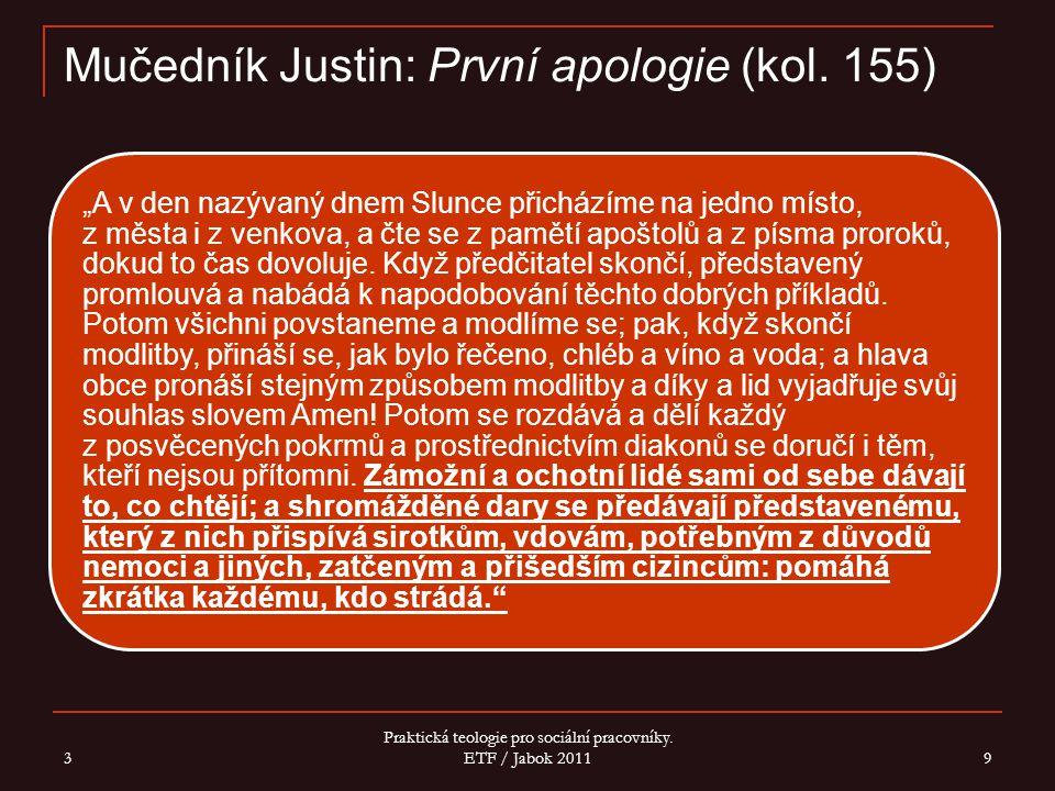 """Mučedník Justin: První apologie (kol. 155) """"A v den nazývaný dnem Slunce přicházíme na jedno místo, z města i z venkova, a čte se z pamětí apoštolů a"""